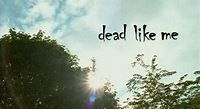 Dead Like Me - Wikipedia
