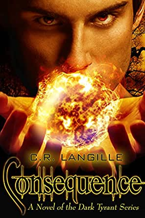 Consequence: A Novel of the Dark Tyrant Series eBook: C.R. Langille ...