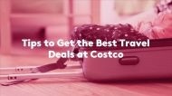 Tips to Get the Best Travel Deals at Costco