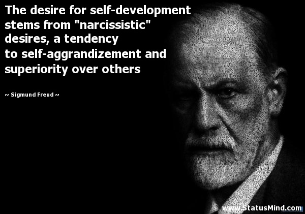"The desire for self-development stems from ""narcissistic"" desires ..."