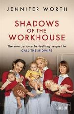 Shadows of the Workhouse : The Bestselling Sequel to Call the Midwife ...