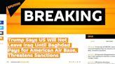 拒撤出伊拉克 川普:除非付清美駐伊空軍基地開支