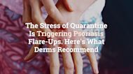 The Stress of Quarantine Is Triggering Psoriasis Flare-Ups. Here's What Derms Recommend