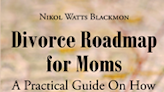 """Author Nikol Watts Blackmon's new book """"The Divorce Roadmap for Moms"""" is a practical guide for women embarking on a new life of single parenthood after divorce"""