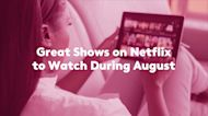 29 Great Shows on Netflix to Watch During August