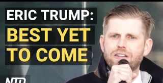 Eric Trump: 'Best Is Yet to Come'–Trump Children Farewell; Chinese Lab Falsifies Virus Test Results