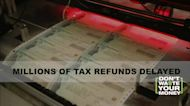 Why are so many tax refunds delayed?