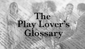 The Play Lover's Glossary: 10 Terms to Know Before Opening the Script | Playbill