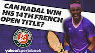 Betting: Can Nadal win his 14th French Open Title?