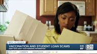 Vaccination and student loan scams are out there