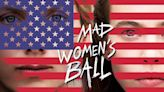 How 'The Mad Women's Ball' is Alarmingly Relevant to Modern-Day America