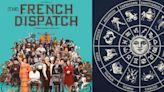 The French Dispatch: Which Character Are You, Based On Your Zodiac Sign?