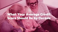 What Your Average Credit Score Should Be by Decade—and Tips to Maintain It