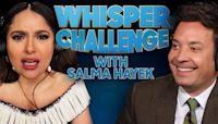 The Whisper Challenge with Salma Hayek