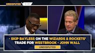 Skip Bayless: Rockets & Wizards 'traded problems' with Russell Westbrook - John Wall deal | UNDISPUTED