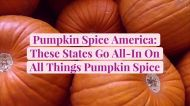 Pumpkin Spice America: These States Go All-In On All Things Pumpkin Spice
