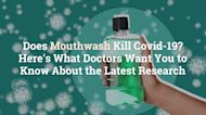Updated Mouthwash Kill Covid-19? Here's What Doctors Want You to Know About the Lates