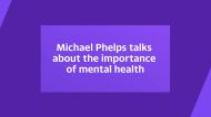 Michael Phelps talks about the importance of mental health