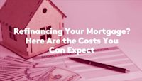 Refinancing Your Mortgage? Here Are the Costs You Can Expect