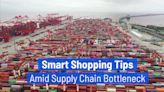 Smart Shopping Tips Amid Supply Chain Bottleneck