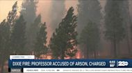 Dixie Fire: Professor accused of arson, charged