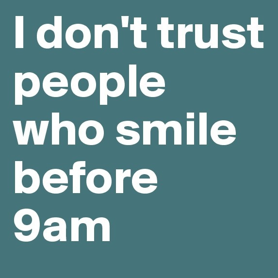 haha, not a morning person | Pictures and Quotes I Love | Pinterest