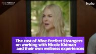 The cast of 'Nine Perfect Strangers' on working with Nicole Kidman and their own wellness experiences