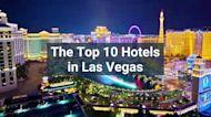 The Top 10 Hotels in Las Vegas