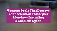 22 Vacuum Deals That Deserve Your Attention This Cyber Monday—Including a Cordless Dyson
