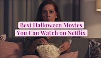 60+ Best Halloween Movies You Can Watch on Netflix