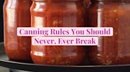 Canning Rules You Should Never Ever Break
