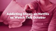 Addicting Shows on Netflix to Watch This October