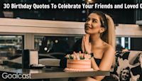 30 Birthday Quotes To Celebrate Your Friends and Loved Ones | Goalcast