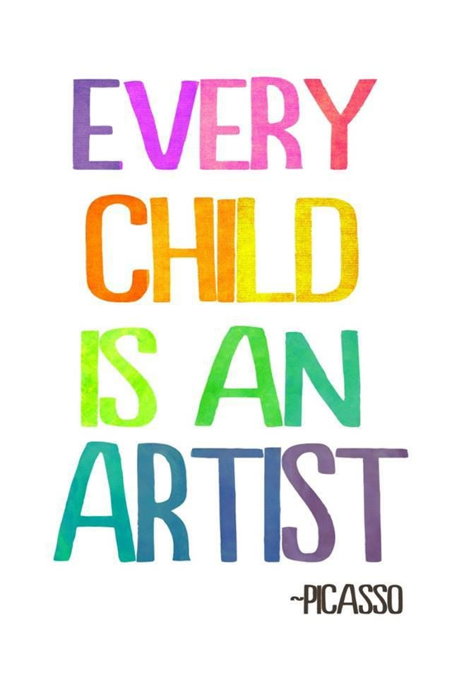 Every Child is an artist -Picasso
