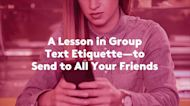 A Lesson in Group Text Etiquette—to Send to All Your Friends