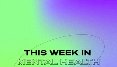 This Week in Mental Health