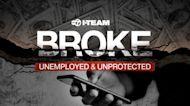 Broke: Unemployed & Unprotected