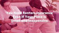 You Need Renters Insurance Even if Your Place Is Small and Inexpensive