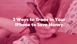 3 Ways to Trade-In Your iPhone to Save Money