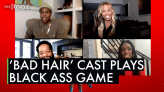 Let's Get Our Hair Did and Play a Round of Black Ass Game With the Cast and Crew of Bad Hair!