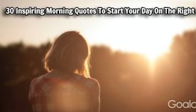 30 Inspiring Morning Quotes To Start Your Day On The Right Foot