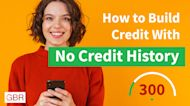 How To Build Your Credit When You Have No Credit History