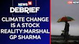 Climate Change Is a Stock Reality: Marshal GP Sharma President, Meteorology at Skymet   CNN News18