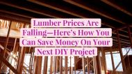 Lumber Prices Are Falling—Here's How You Can Save Money On Your Next DIY Project