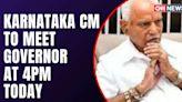 B. S. Yediyurappa To Meet Governor Today   Karnataka News   CNN News18