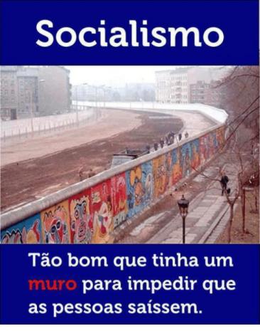 Você prefere morar num país capitalista, onde o muro é pra ilegal não entrar, ou num país comunista, que é feito pra todos não sairem?