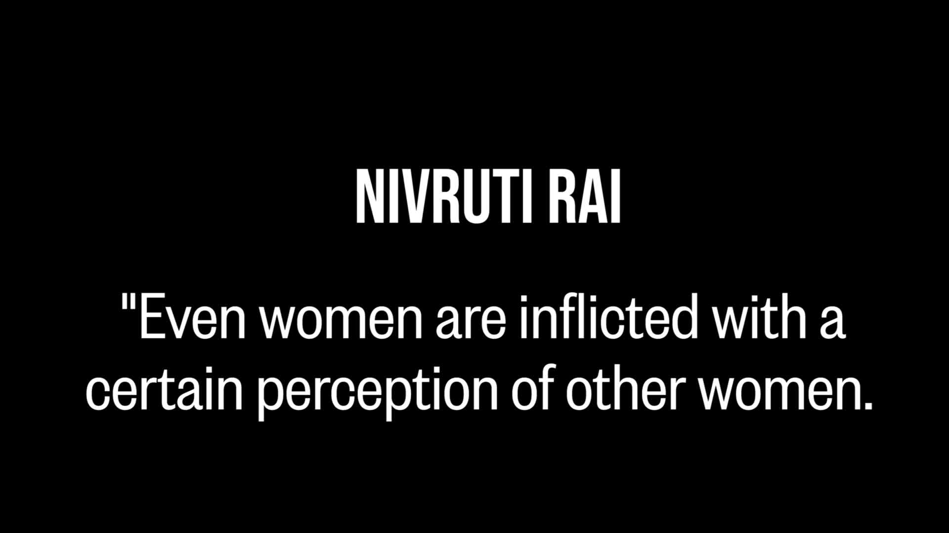 Nivruti Rai Even Women Are Inflicted With A Certain Perception Of Other Women Video