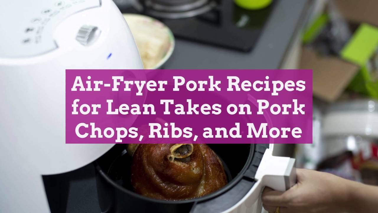 Air-Fryer Pork Recipes for Lean Takes on Pork Chops, Ribs, and More