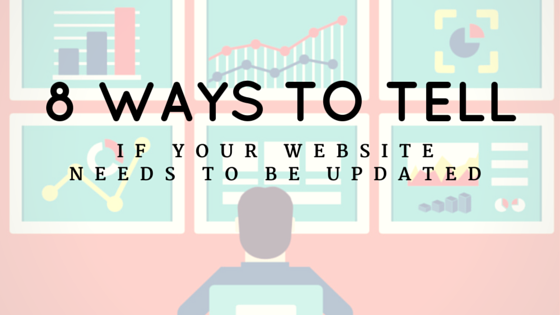 8 Ways to Tell if Your Website Needs to Be Updated