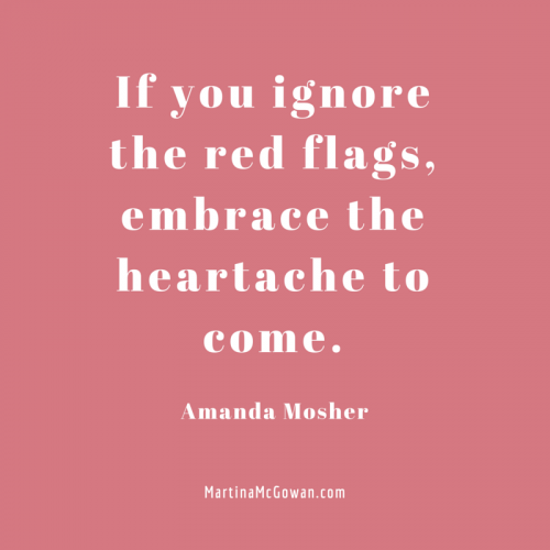 If you ignore the red flags, embrace the heartache to come amanda mosher